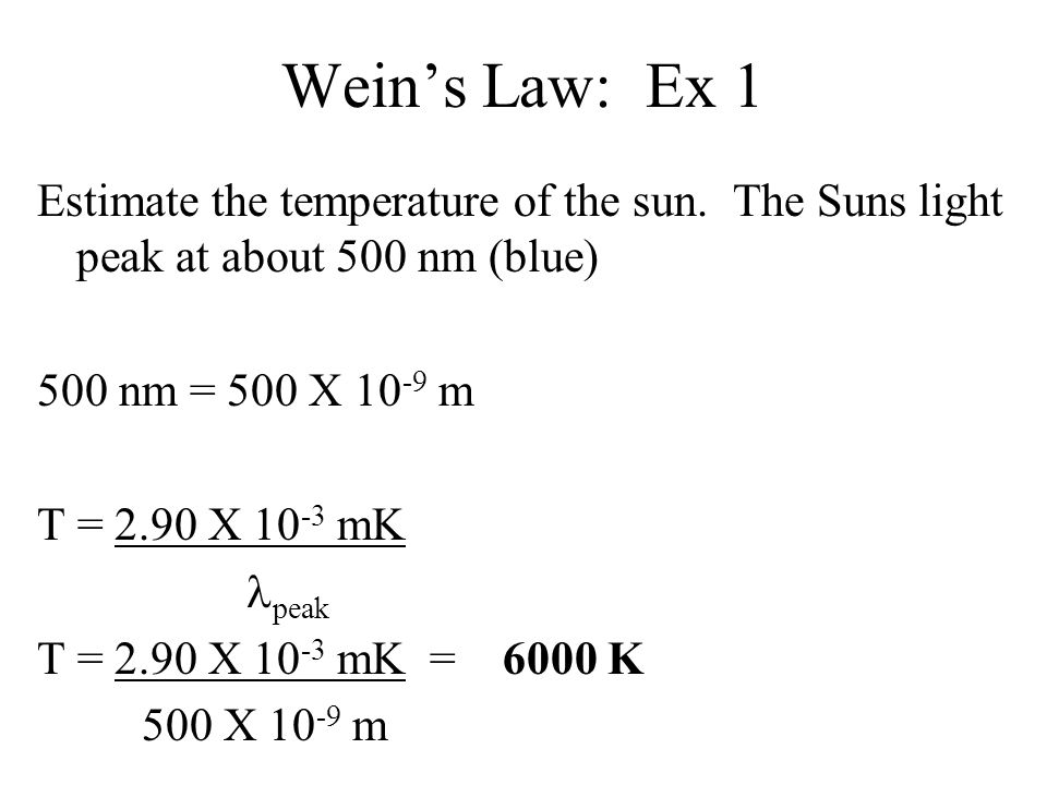 Wein's Law: Ex 2 Suppose a star has a surface temperature of about 3500 K.