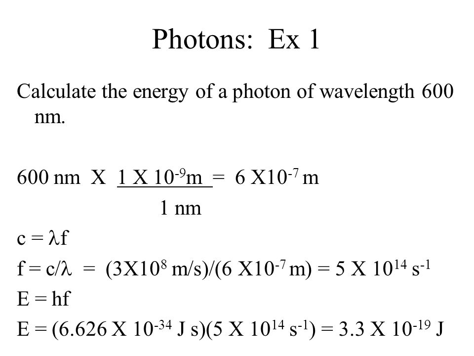 Photons: Ex 1a Convert your answer from the previous problem to electron Volts (1 eV = 1.6 X 10 -19 J)