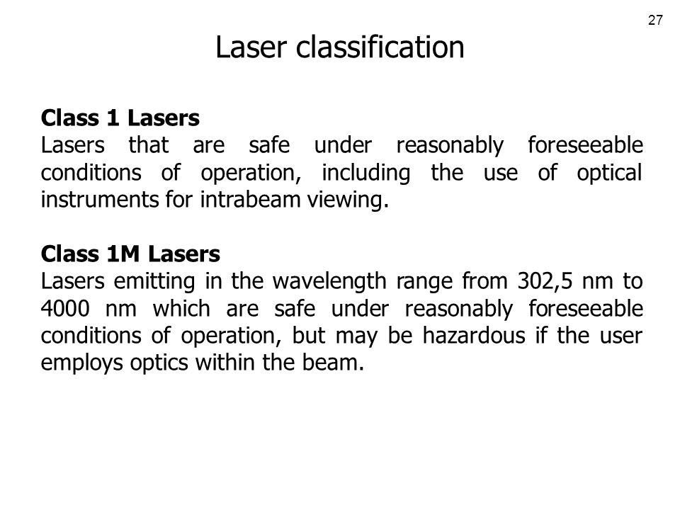 27 Laser classification Class 1 Lasers Lasers that are safe under reasonably foreseeable conditions of operation, including the use of optical instruments for intrabeam viewing.