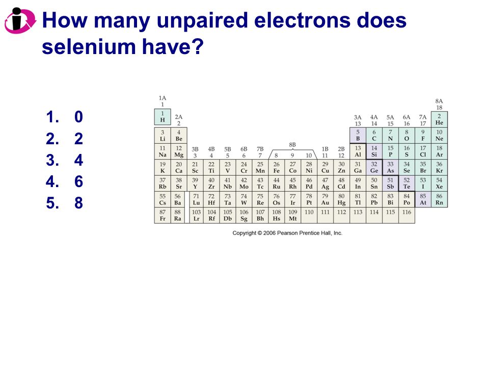 How many unpaired electrons does selenium have? 1.0 2.2 3.4 4.6 5.8