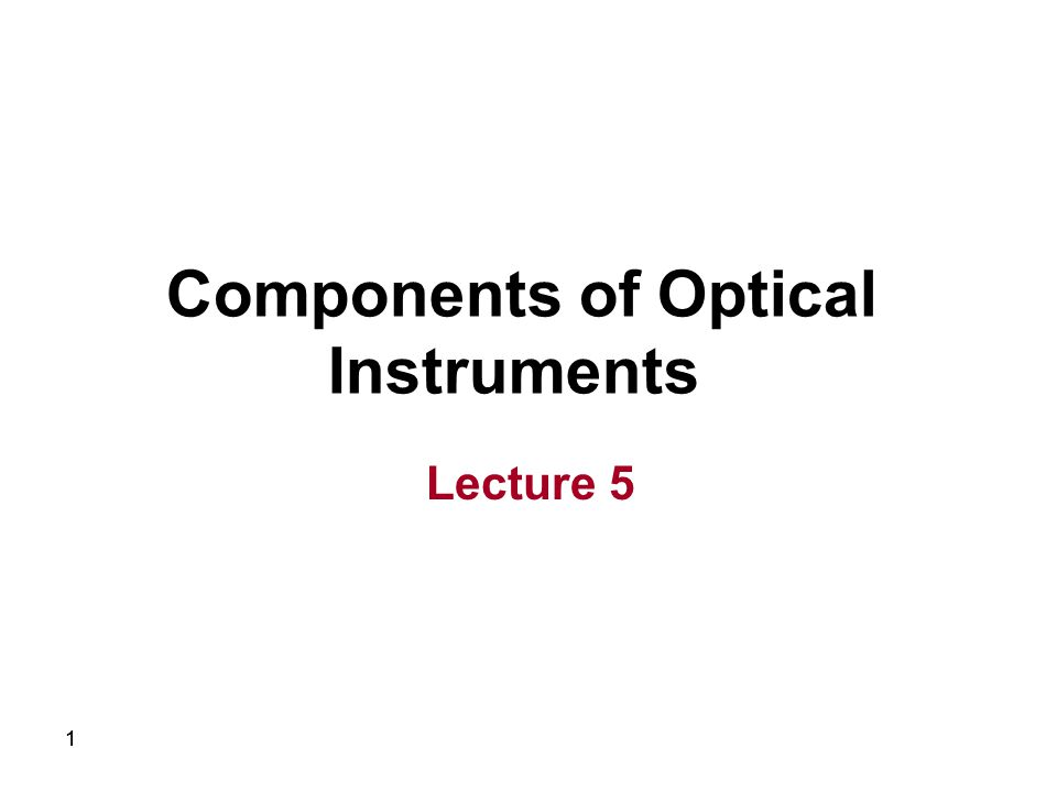11 Components of Optical Instruments Lecture 5