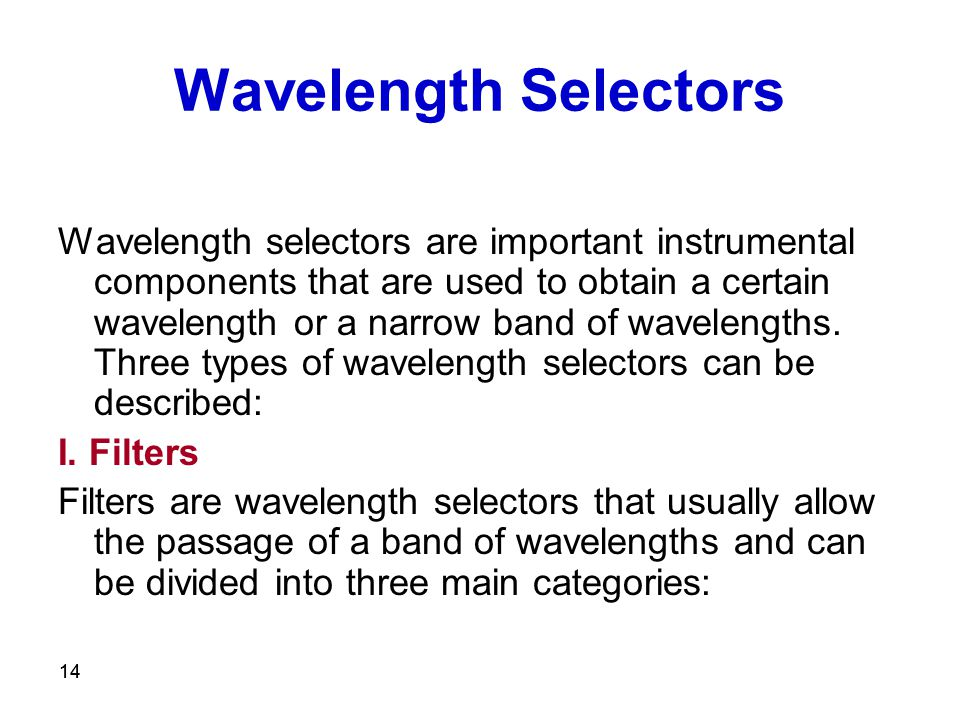 14 Wavelength Selectors Wavelength selectors are important instrumental components that are used to obtain a certain wavelength or a narrow band of wa