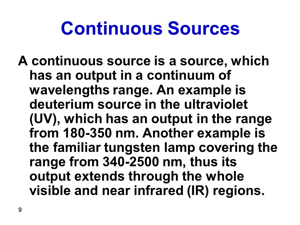 99 Continuous Sources A continuous source is a source, which has an output in a continuum of wavelengths range. An example is deuterium source in the