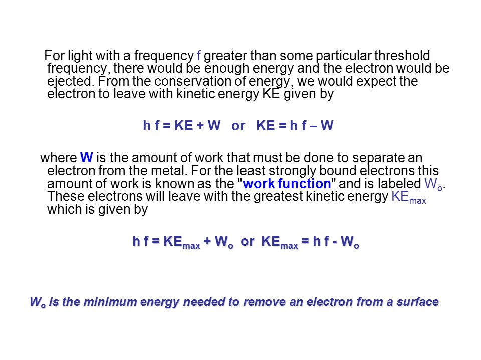 For light with a frequency f greater than some particular threshold frequency, there would be enough energy and the electron would be ejected.