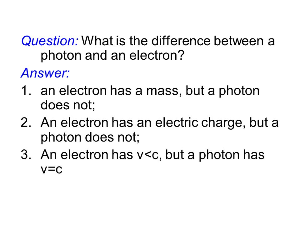 Question: What is the difference between a photon and an electron.