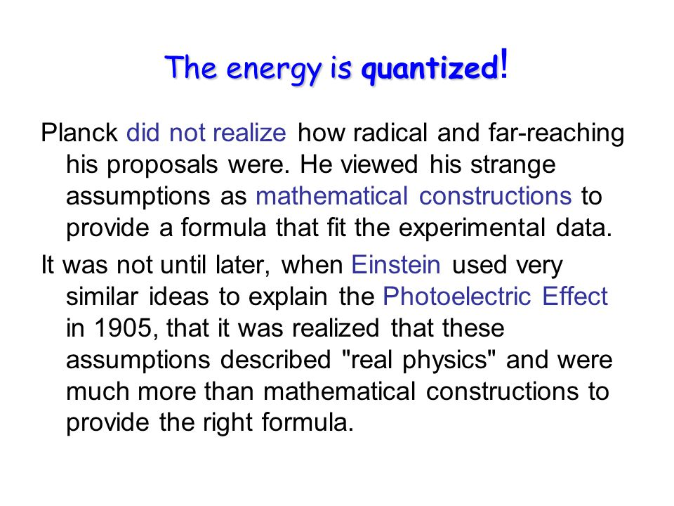 The energy is quantized The energy is quantized .