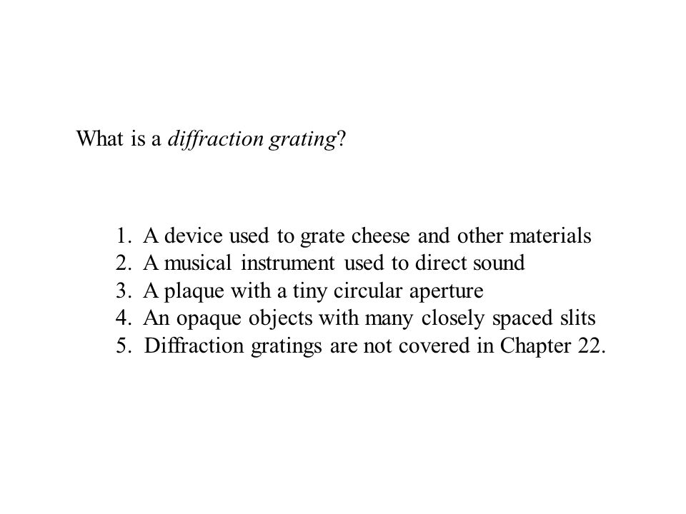 What is a diffraction grating. 1. A device used to grate cheese and other materials 2.