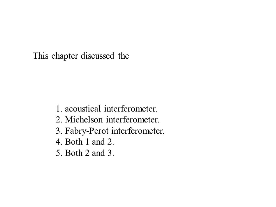 This chapter discussed the 1. acoustical interferometer.