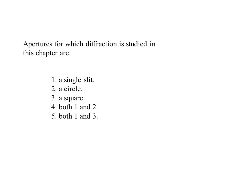 Apertures for which diffraction is studied in this chapter are 1.