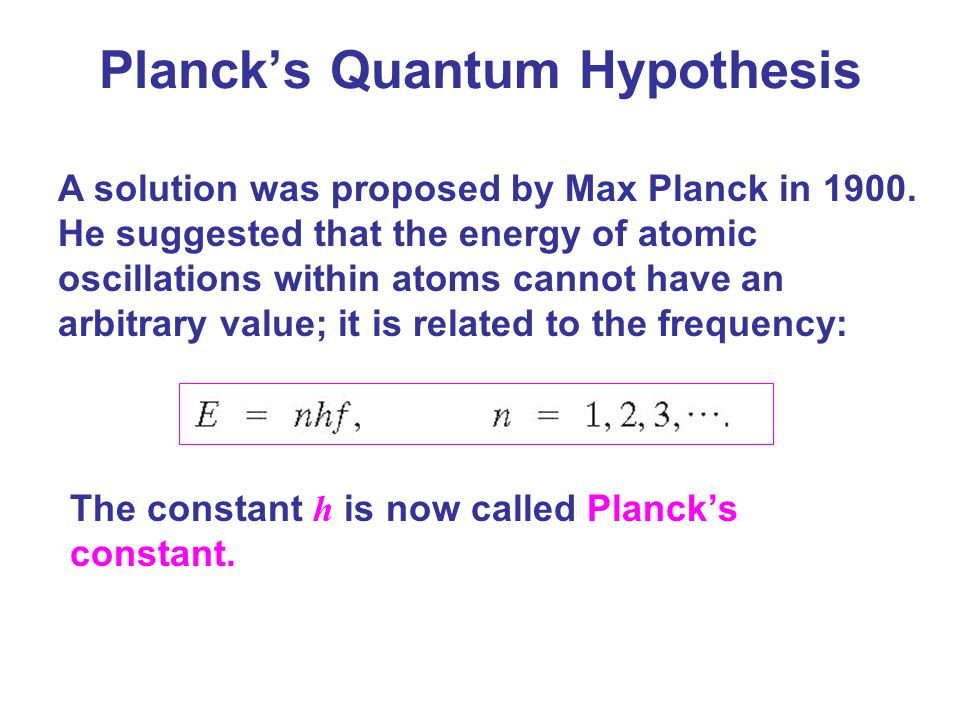 Planck found the value of his constant by fitting blackbody curves to the formula Planck's proposal was that the energy of an oscillation had to be an integral multiple of hf.