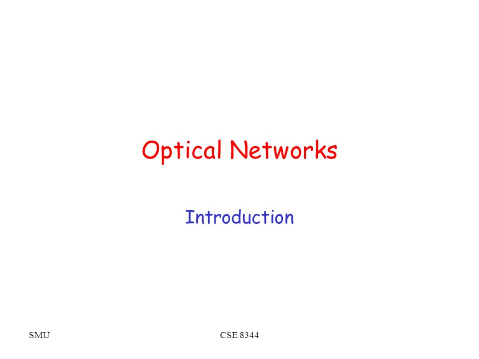 SMUCSE 8344 Optical Networks Introduction