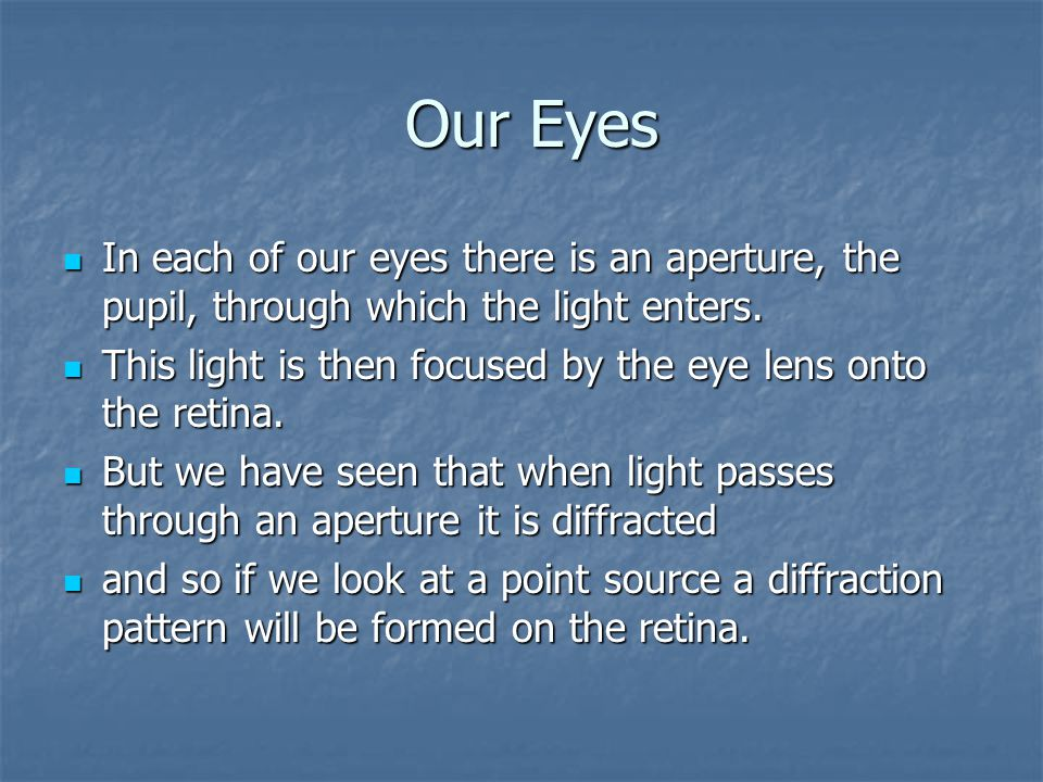 Our Eyes Our Eyes In each of our eyes there is an aperture, the pupil, through which the light enters. In each of our eyes there is an aperture, the p