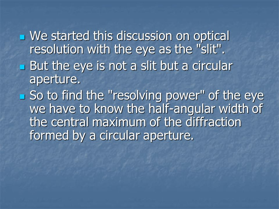 We started this discussion on optical resolution with the eye as the