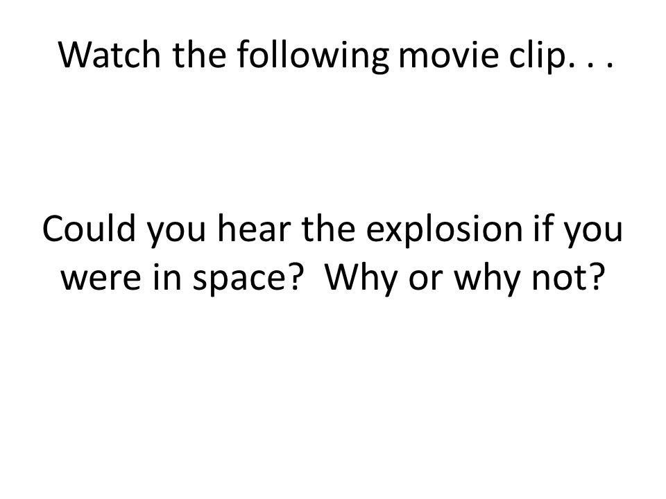 Watch the following movie clip... Could you hear the explosion if you were in space.