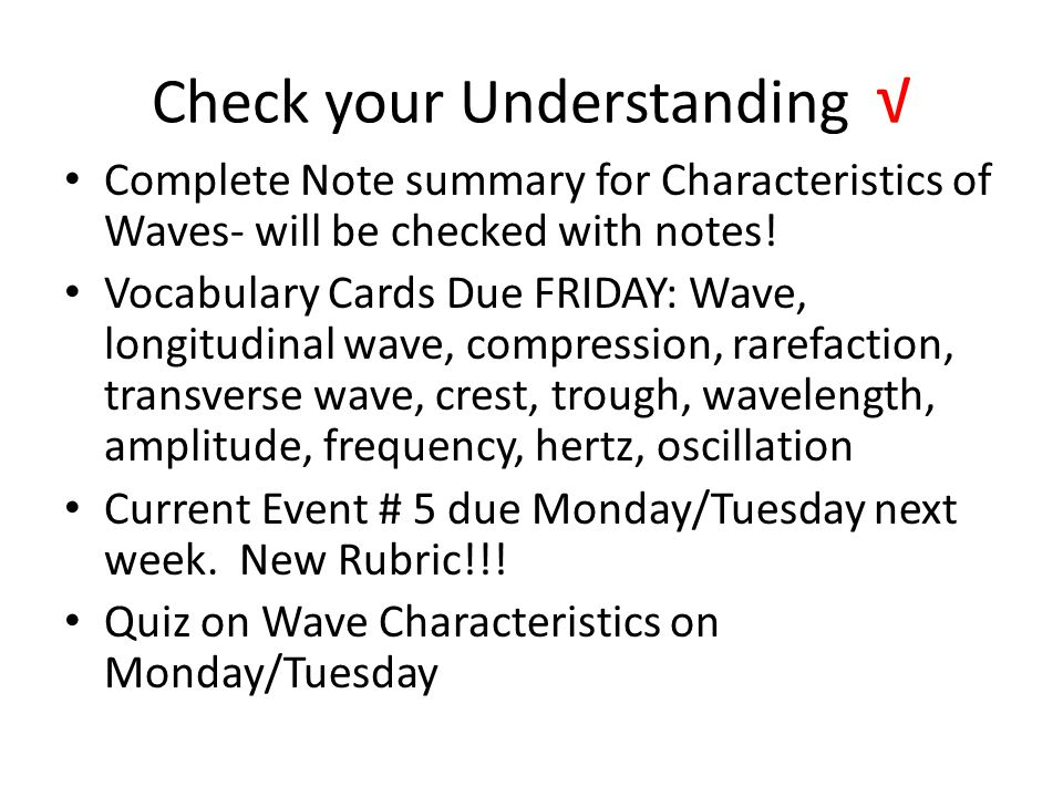 Check your Understanding √ Complete Note summary for Characteristics of Waves- will be checked with notes.