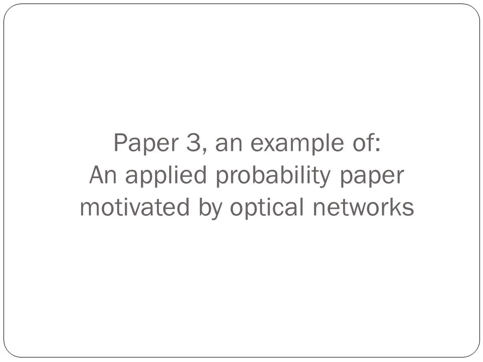 Paper 3, an example of: An applied probability paper motivated by optical networks