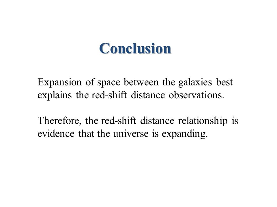 Expansion of space between the galaxies best explains the red-shift distance observations. Therefore, the red-shift distance relationship is evidence