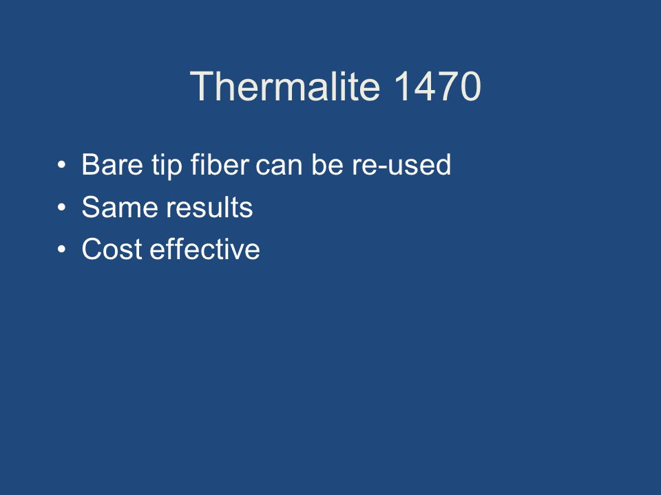 Thermalite 1470 Bare tip fiber can be re-used Same results Cost effective