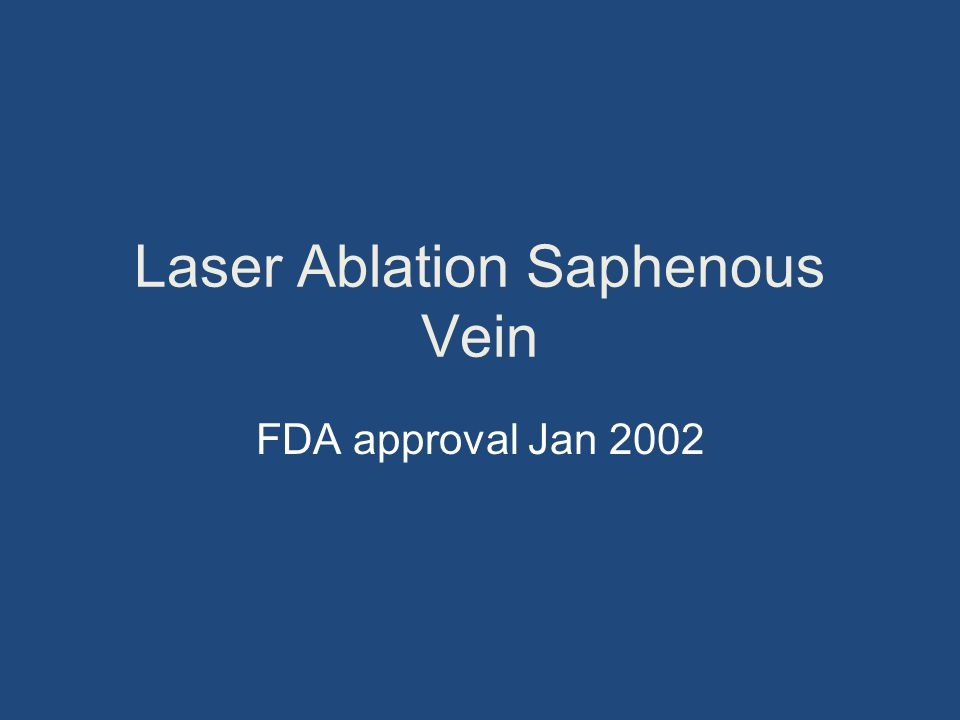 Laser Ablation Saphenous Vein FDA approval Jan 2002