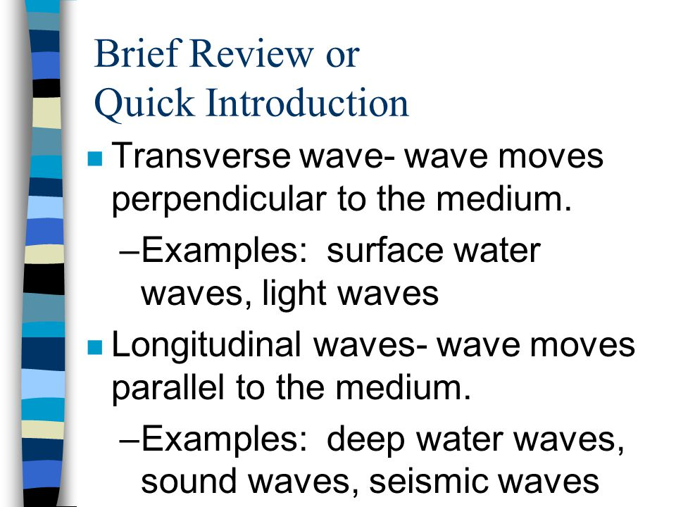 Brief Review or Quick Introduction n Transverse wave- wave moves perpendicular to the medium.