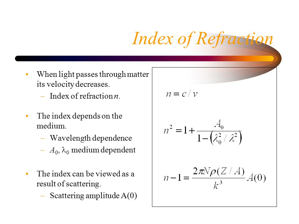 Index of Refraction When light passes through matter its velocity decreases.
