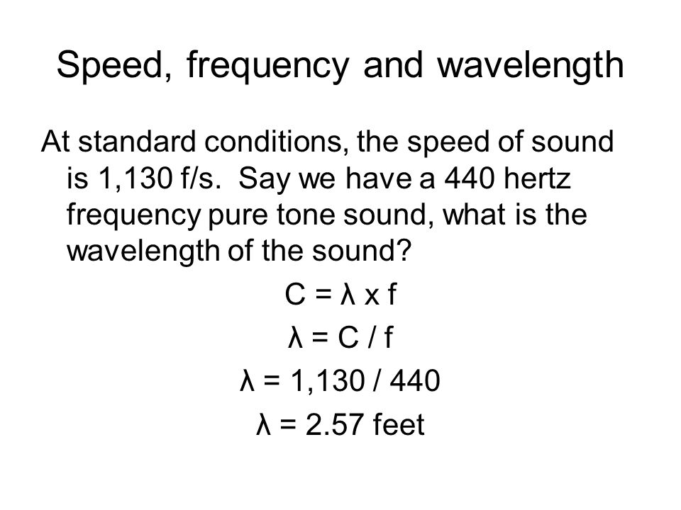 Speed, frequency and wavelength At standard conditions, the speed of sound is 1,130 f/s.