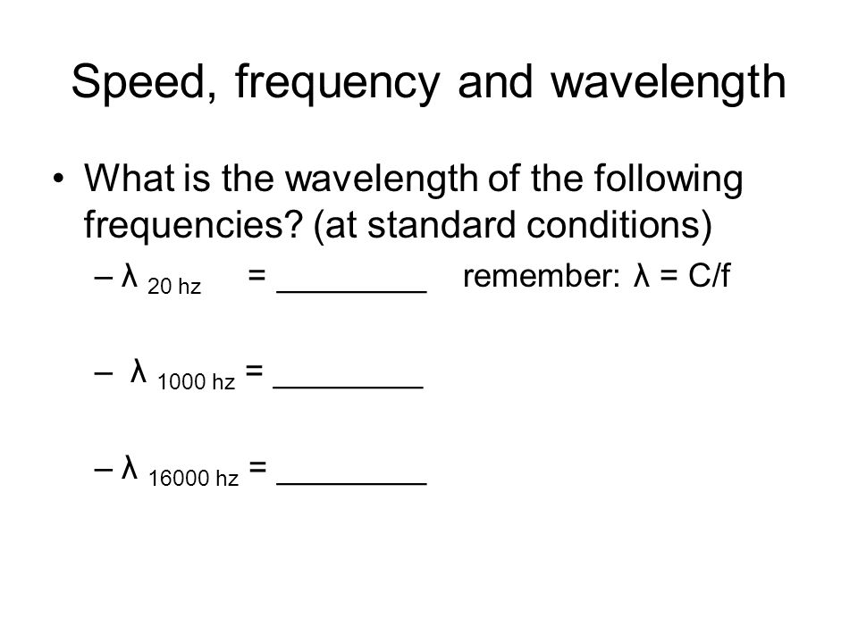 Speed, frequency and wavelength What is the wavelength of the following frequencies.