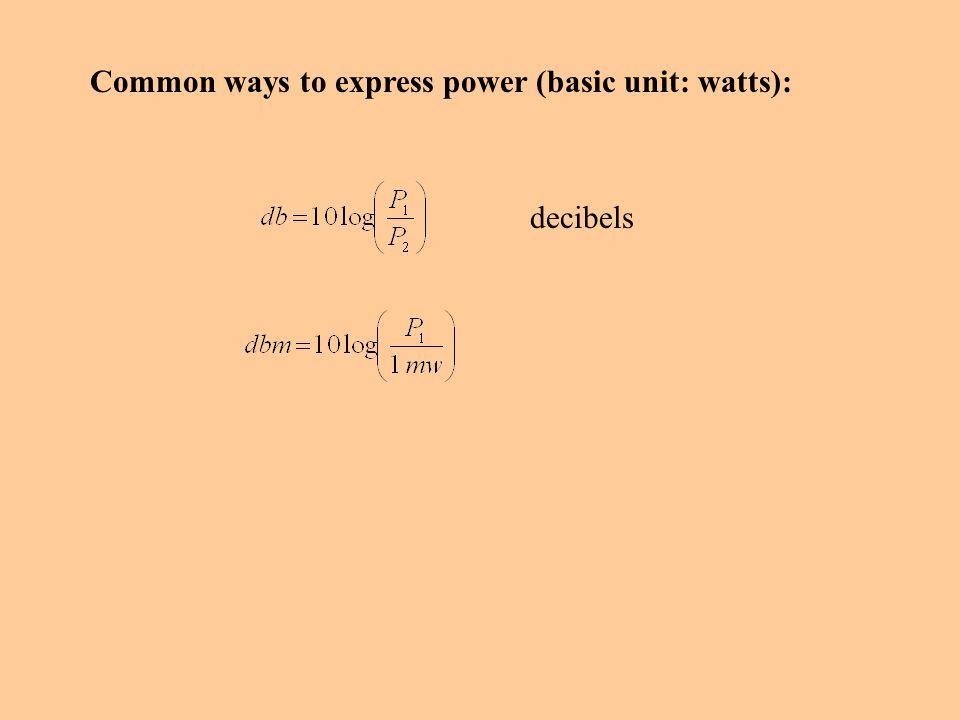 Common ways to express power (basic unit: watts): decibels