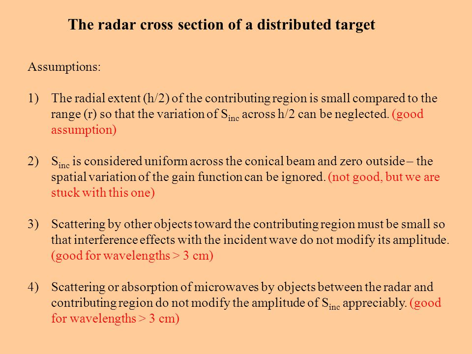 The radar cross section of a distributed target Assumptions: 1)The radial extent (h/2) of the contributing region is small compared to the range (r) so that the variation of S inc across h/2 can be neglected.