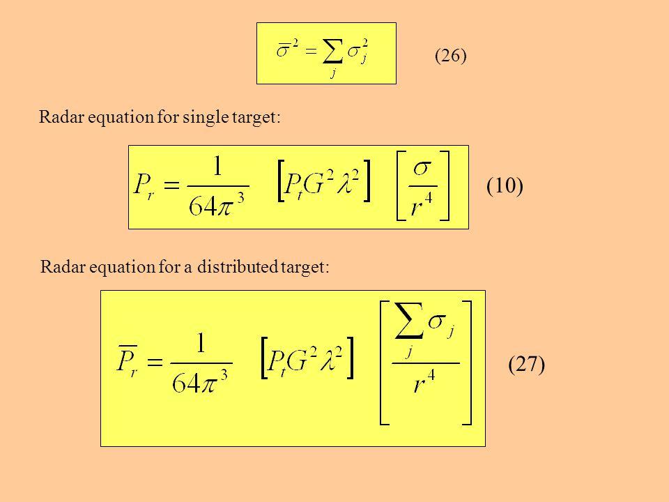Radar equation for single target: (26) (10) Radar equation for a distributed target: (27)