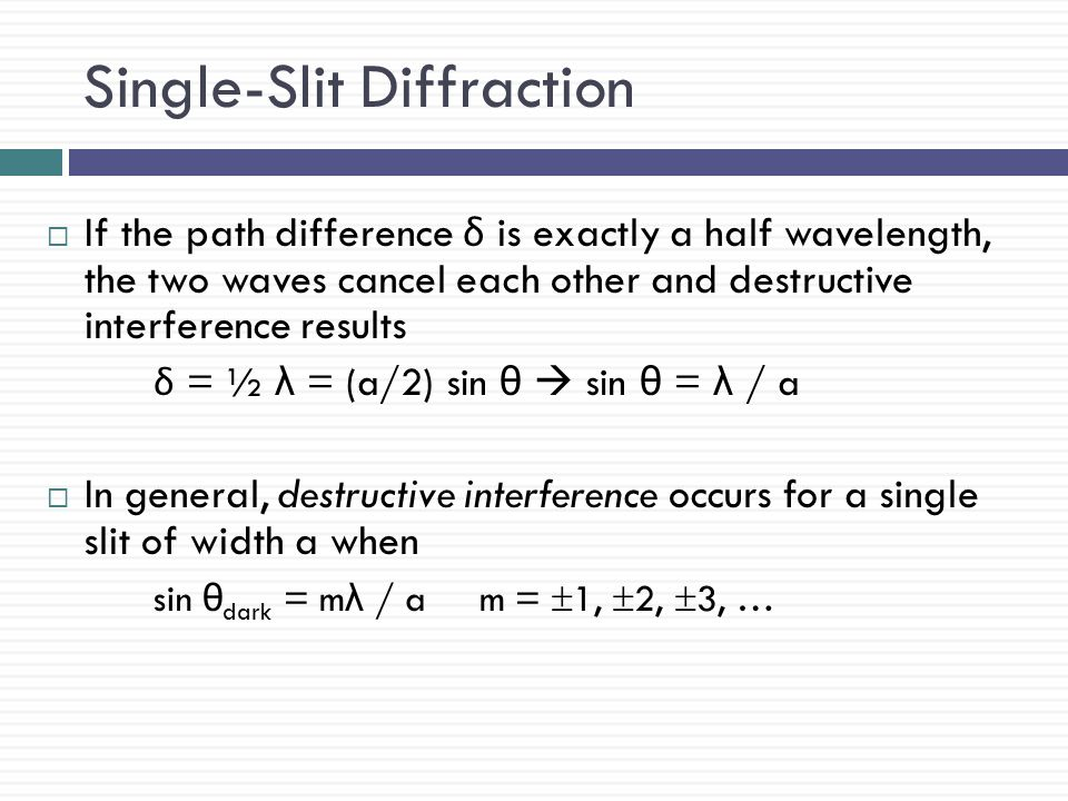 Single-Slit Diffraction  According to Huygens' principle, each portion of the slit acts as a source of waves  The light from one portion of the slit