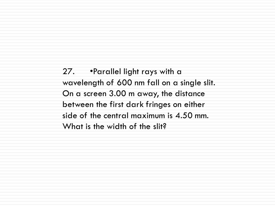 25.A beam of laser light of wavelength 632.8 nm falls on a thin slit 0.00375 mm wide. After the light passes through the slit, at what angles relative