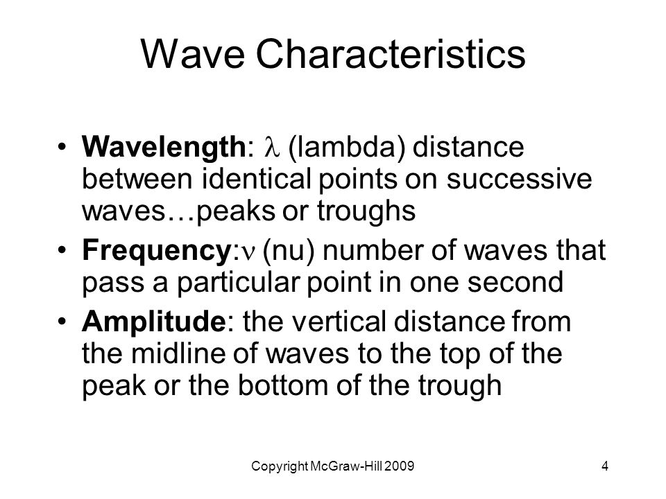 Copyright McGraw-Hill 20094 Wave Characteristics Wavelength:  (lambda) distance between identical points on successive waves…peaks or troughs Frequen