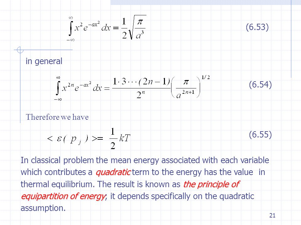 21 (6.53) in general (6.54) (6.55) Therefore we have In classical problem the mean energy associated with each variable which contributes a quadratic