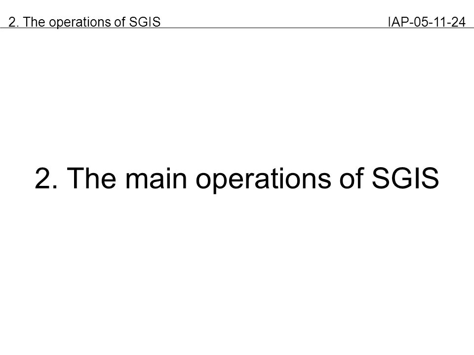 2. The operations of SGIS IAP-05-11-24 2. The main operations of SGIS