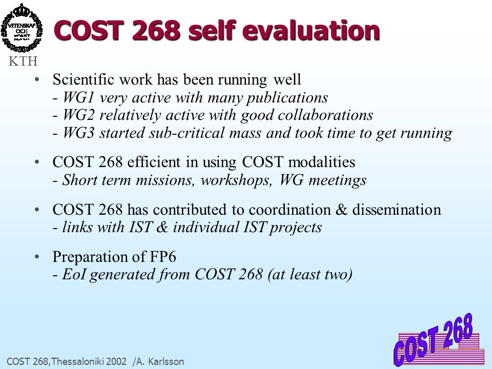 KTH COST 268,Thessaloniki 2002 /A. Karlsson COST 268 self evaluation Scientific work has been running well - WG1 very active with many publications -