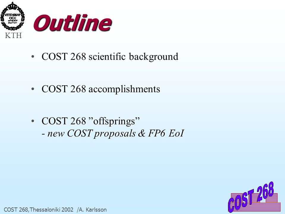 KTH COST 268,Thessaloniki 2002 /A. Karlsson Outline COST 268 scientific backgroundCOST 268 scientific background COST 268 accomplishmentsCOST 268 acco