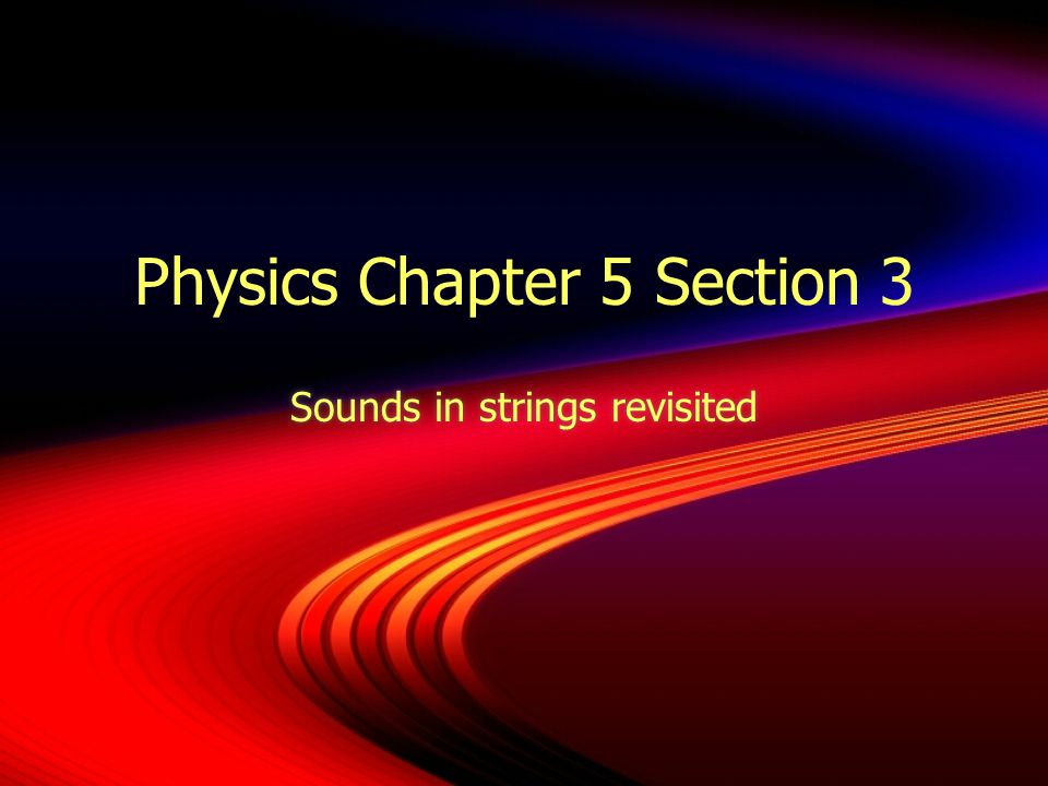 Physics Talk 5.3  What happened when you shortened the length of the string.