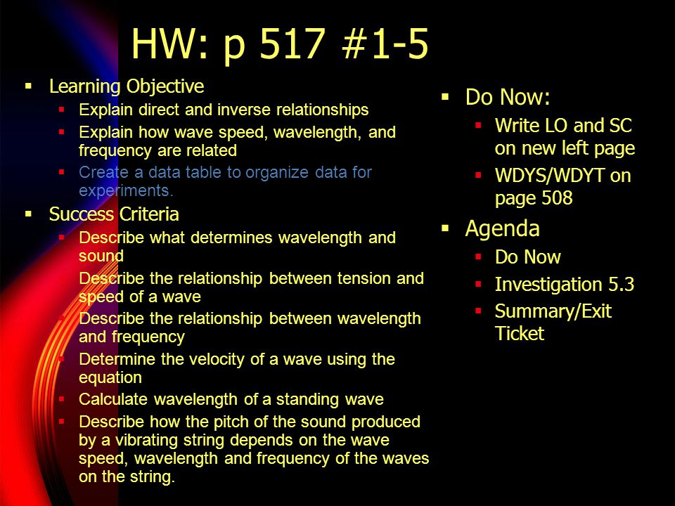 HW: p 517 #1-5  Learning Objective  Explain direct and inverse relationships  Explain how wave speed, wavelength, and frequency are related  Creat