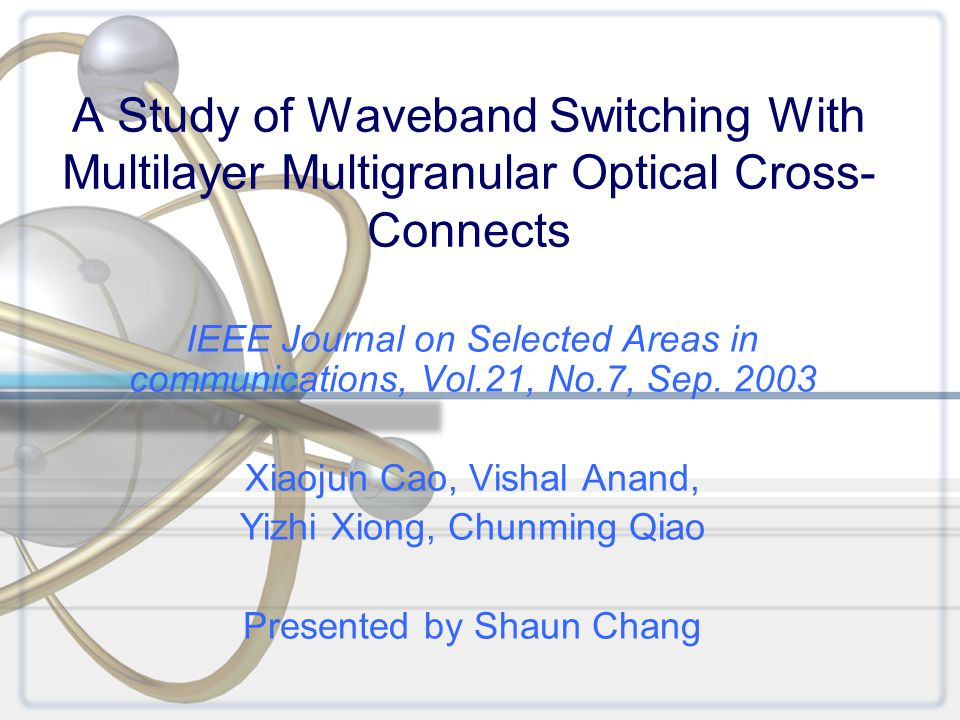 A Study of Waveband Switching With Multilayer Multigranular Optical Cross- Connects IEEE Journal on Selected Areas in communications, Vol.21, No.7, Sep.