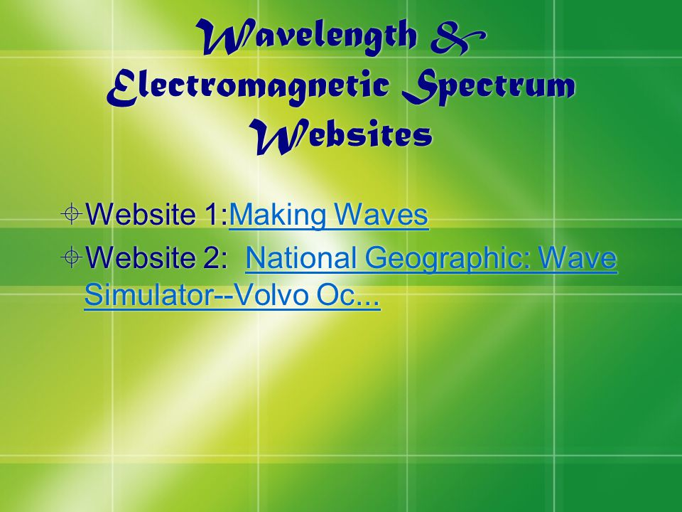 Wavelength & Electromagnetic Spectrum Websites  Website 1:Making WavesMaking Waves  Website 2: National Geographic: Wave Simulator--Volvo Oc...National Geographic: Wave Simulator--Volvo Oc...