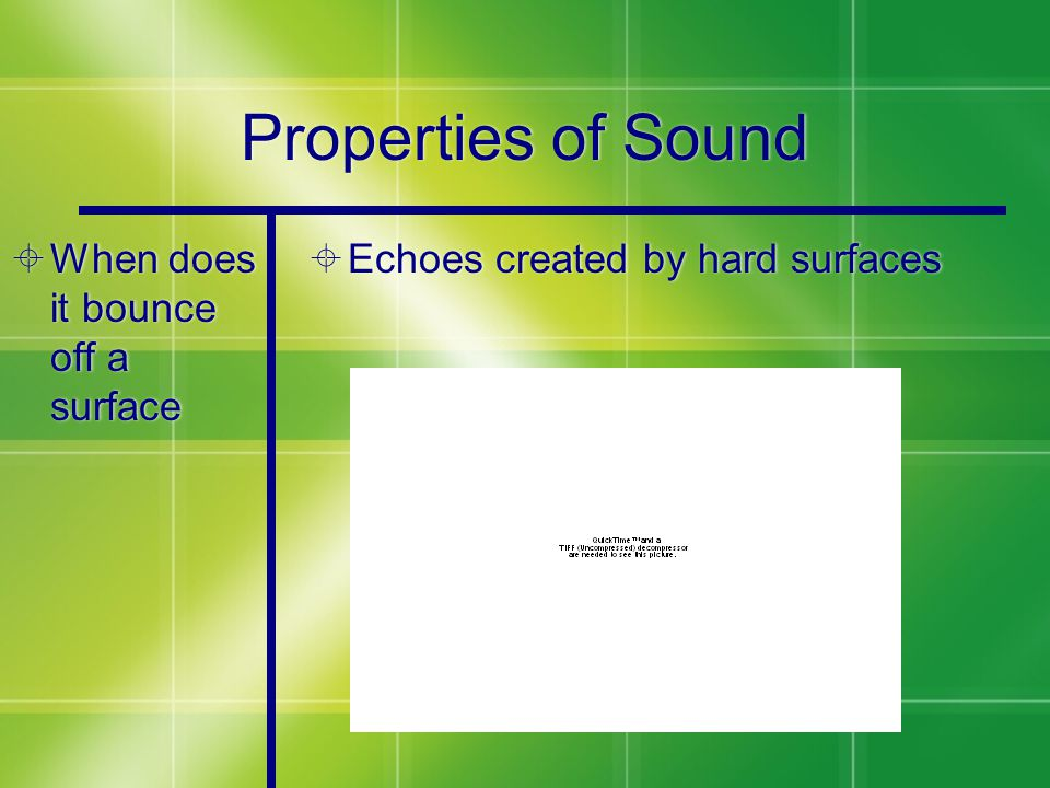 Properties of Sound  When does it bounce off a surface  Echoes created by hard surfaces