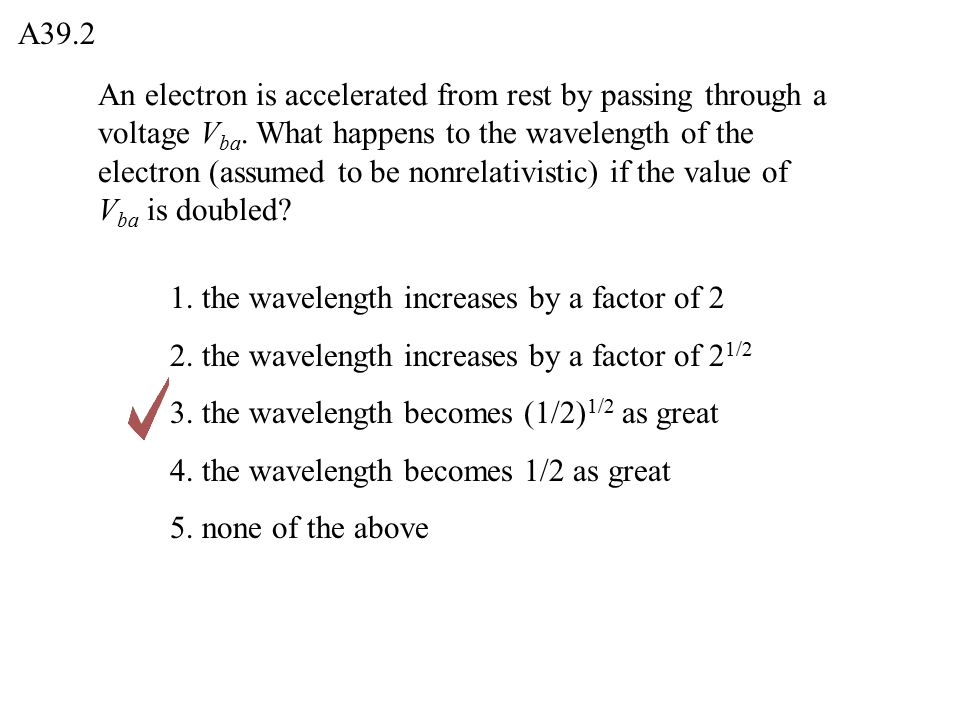 An electron is accelerated from rest by passing through a voltage V ba. What happens to the wavelength of the electron (assumed to be nonrelativistic)