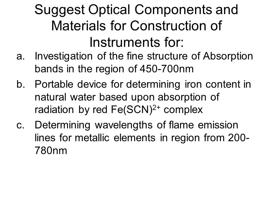 Suggest Optical Components and Materials for Construction of Instruments for: a.Investigation of the fine structure of Absorption bands in the region