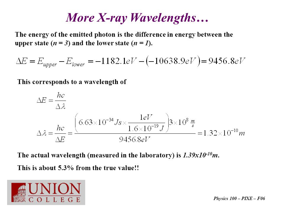 More X-ray Wavelengths… The energy of the emitted photon is the difference in energy between the upper state (n = 3) and the lower state (n = 1).