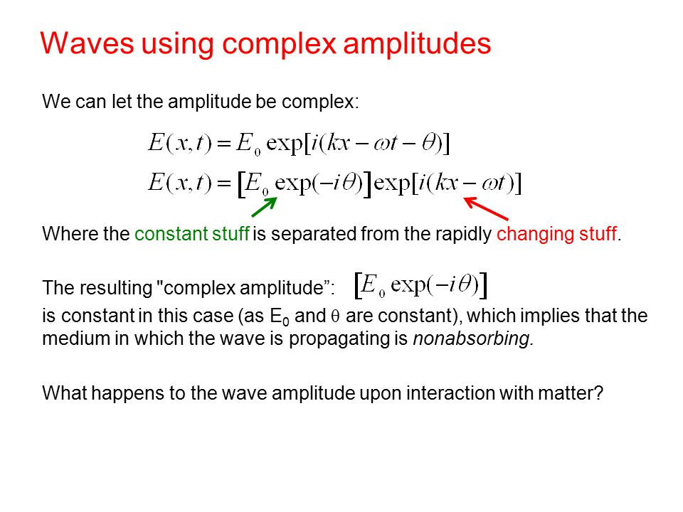 Waves using complex amplitudes We can let the amplitude be complex: Where the constant stuff is separated from the rapidly changing stuff.