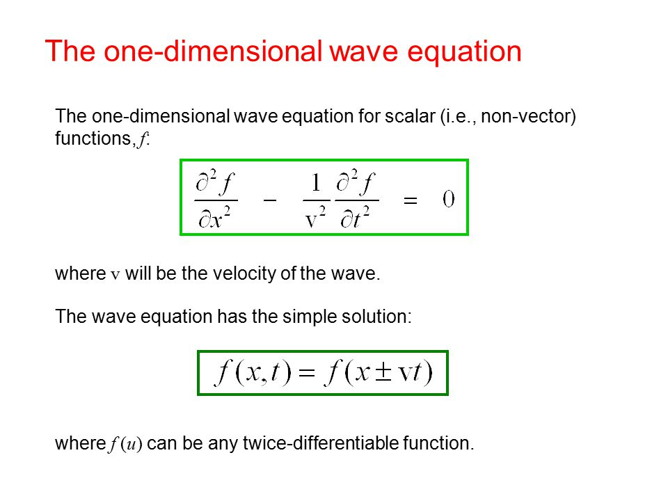 The one-dimensional wave equation The one-dimensional wave equation for scalar (i.e., non-vector) functions, f : where v will be the velocity of the wave.