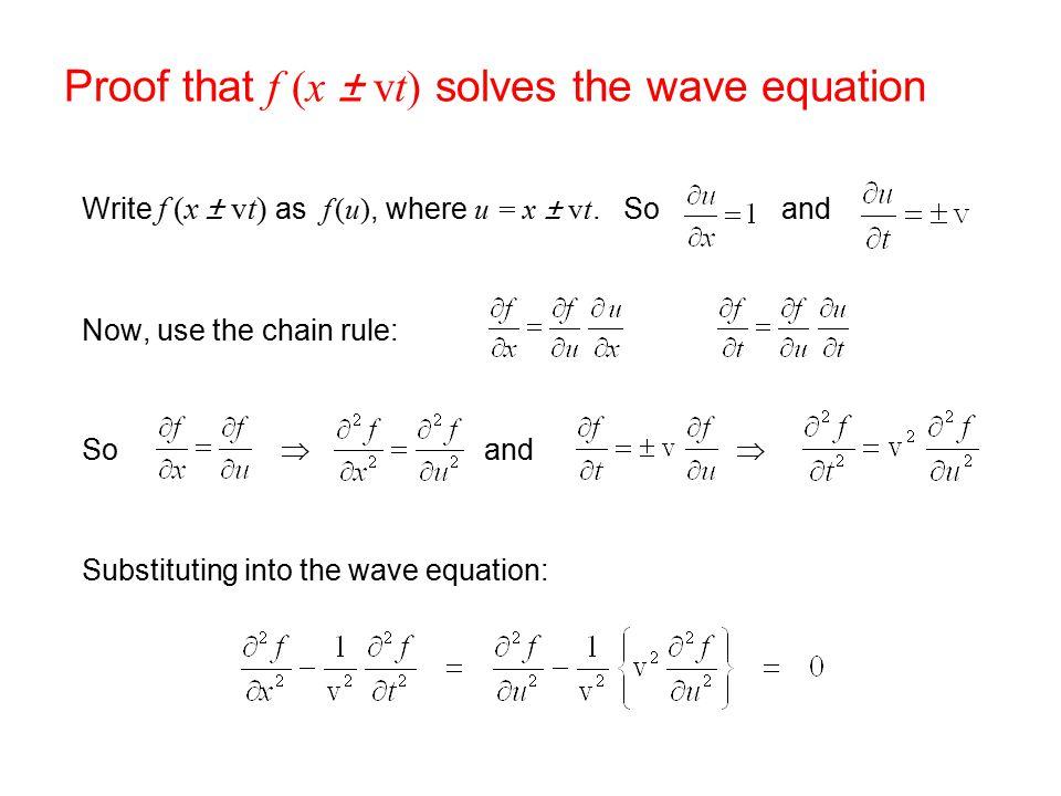 Proof that f (x ± vt) solves the wave equation Write f (x ± vt) as f (u), where u = x ± vt.