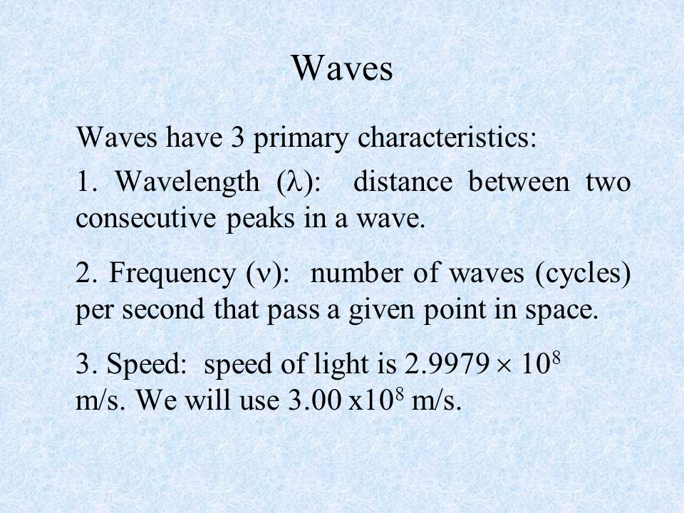 Waves Waves have 3 primary characteristics: 1.