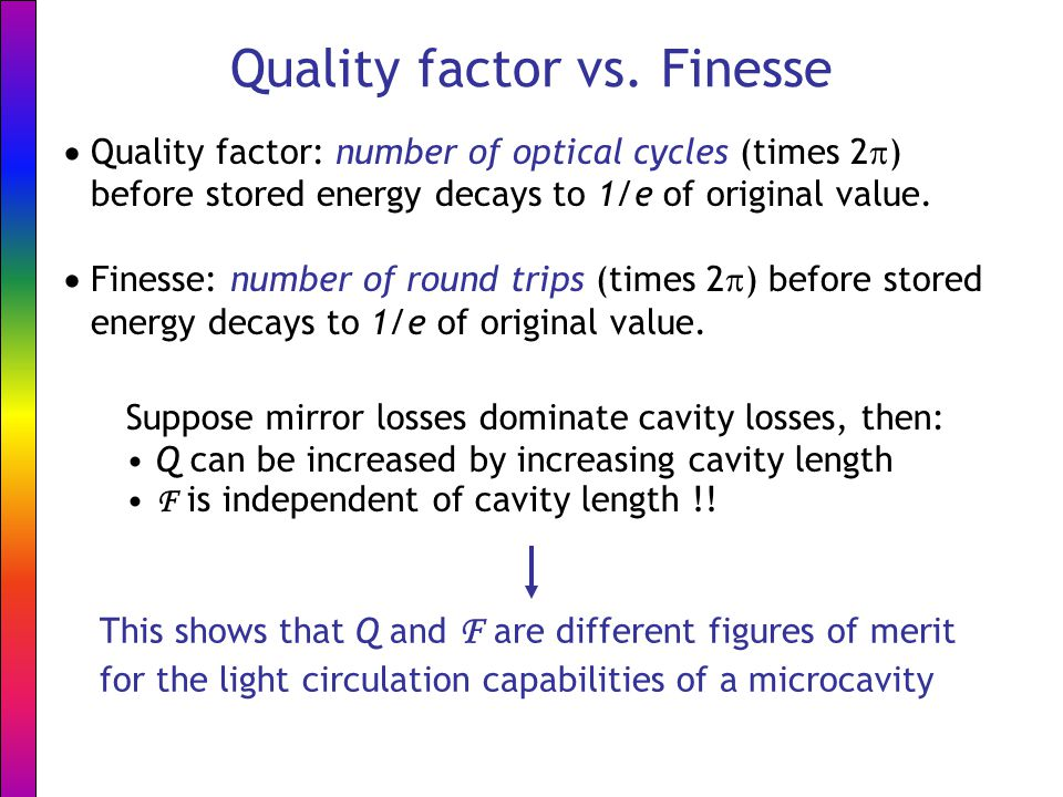 Quality factor vs. Finesse  Quality factor: number of optical cycles (times 2  ) before stored energy decays to 1/e of original value.  Finesse: nu
